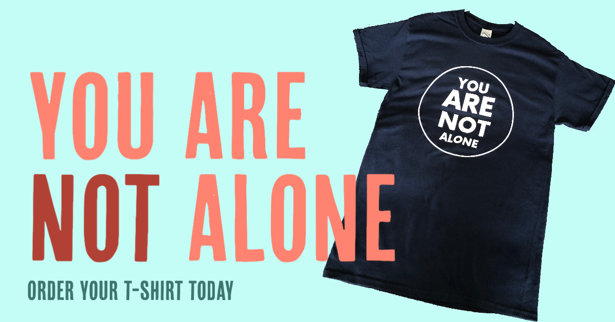 You Are Not Alone: Order Your T-Shirt Today!